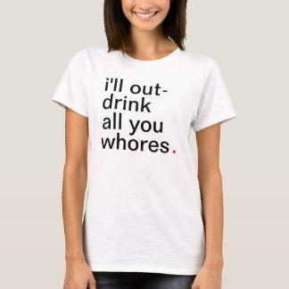 Camiseta Eu das mulheres para fora-bebida toda você whores.