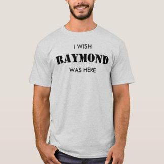 Camiseta Eu desejo que Raymond estava aqui