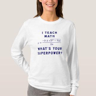 Camiseta Eu ensino a matemática o que é sua superpotência?