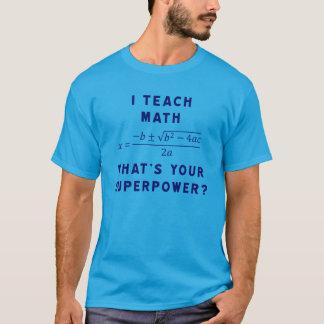 Camiseta Eu ensino a matemática/o que é sua superpotência?