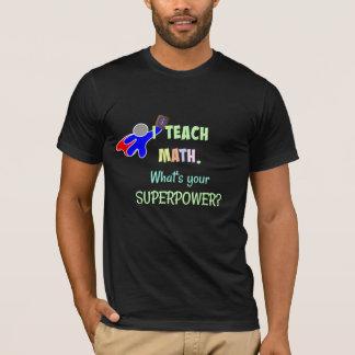 Camiseta Eu ensino a matemática. Que é seu poder super?