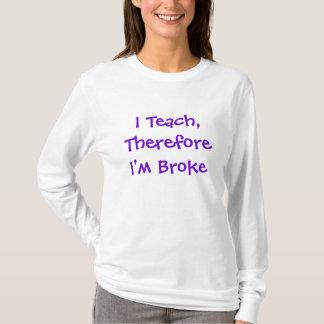 Camiseta Eu ensino, conseqüentemente eu sou quebrei