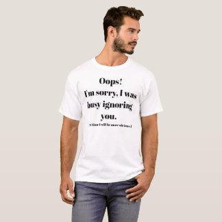 Camiseta Eu era ocupado ignorá-lo t-shirt
