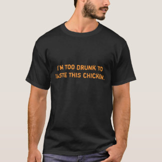 Camiseta Eu estou demasiado bêbedo provar esta galinha