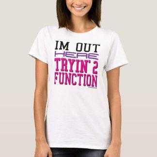 Camiseta Eu estou para fora aqui função de Tryin' 2