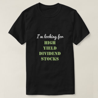 Camiseta Eu estou procurando ESTOQUES ALTOS do DIVIDENDO do