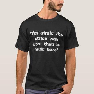 Camiseta Eu estou receoso que a tensão era mais do que