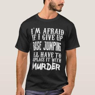 Camiseta Eu estou receoso se eu dou acima a base saltando