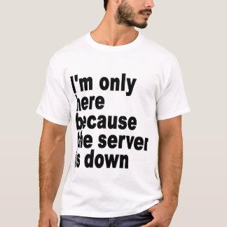 Camiseta Eu estou somente aqui porque o servidor é abaixo