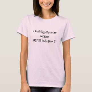 Camiseta Eu estou vivendo com o cancer porque EU RECUSO
