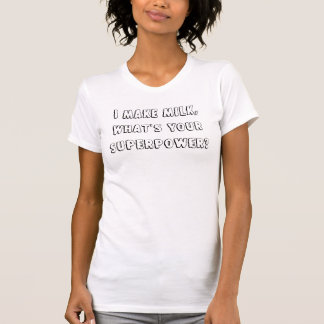 Camiseta Eu faço o leite, o que sou sua superpotência?