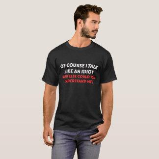 Camiseta Eu falo como um T do idiota