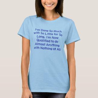 Camiseta Eu fiz tanto com tão pouco durante tanto tempo, I…