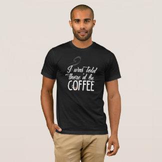 Camiseta Eu fui dito que deve haver café - t-shirt escuro