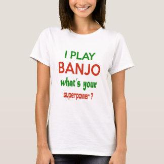 Camiseta Eu jogo o banjo o que é sua superpotência?