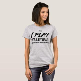 Camiseta Eu jogo o voleibol, o que sou sua superpotência?