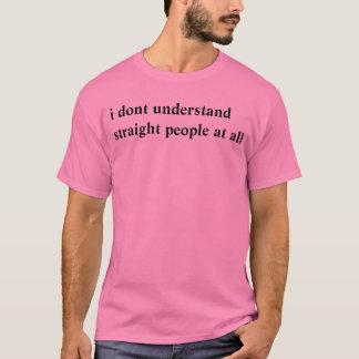 Camiseta eu não compreendo pessoas retas de todo