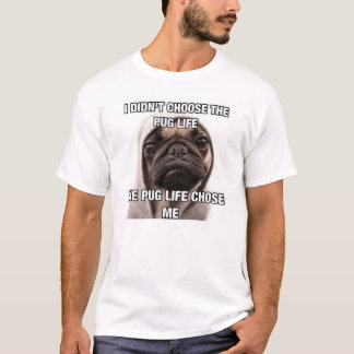 Camiseta Eu não escolhi a vida onde do pug a vida do pug me