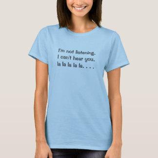 Camiseta Eu não estou escutando. Eu não posso ouvi-lo. la