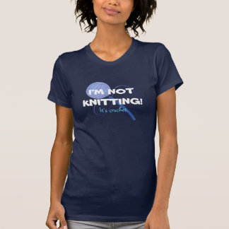 Camiseta Eu não estou fazendo malha! É crochet.