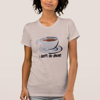 Camiseta Eu não faço o t-shirt do café descafeinado do