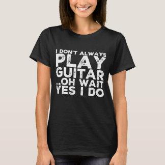 Camiseta Eu não jogo sempre a espera da guitarra oh sim que