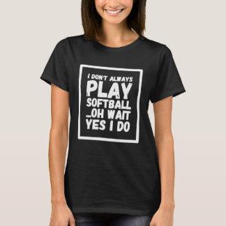 Camiseta Eu não jogo sempre a espera do softball oh sim que