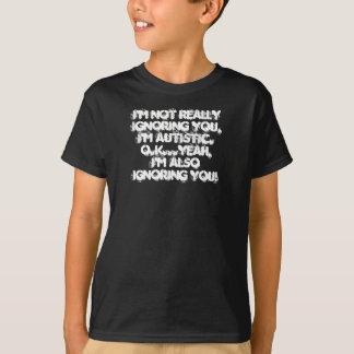 Camiseta Eu não o estou ignorando realmente, mim sou