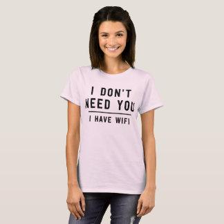 Camiseta Eu não o preciso que eu tenho o wifi