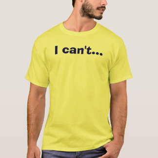 Camiseta Eu não posso…