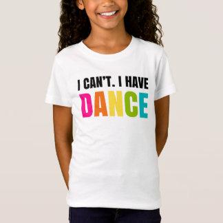 Camiseta Eu não posso.  Eu tenho a dança