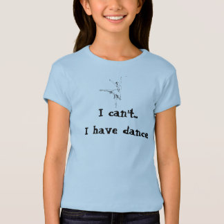 Camiseta Eu não posso… Eu tenho a dança