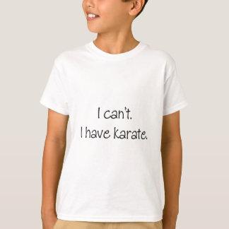Camiseta Eu não posso. Eu tenho o karaté