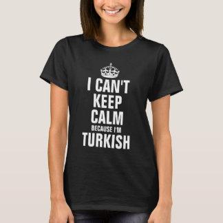 Camiseta Eu não posso manter a calma porque eu sou turco