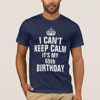 Camiseta Eu não posso manter a calma que é meu 65th