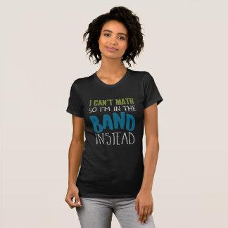 Camiseta Eu não posso matemática, assim que eu estou na