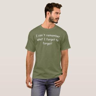Camiseta Eu não posso recordar o que eu esqueci esquecer