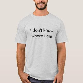Camiseta eu não sei onde eu sou tshirt