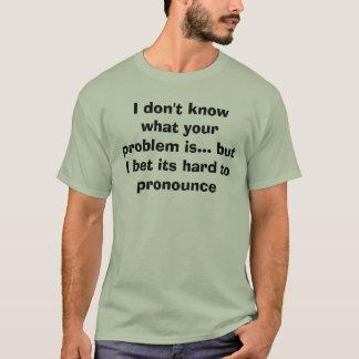 Camiseta Eu não sei qual seu problema é… mas eu aposto…