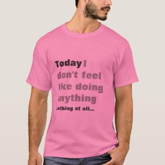 Camiseta Eu não sinto como fazer qualquer coisa - t-shirt