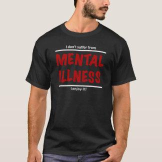 Camiseta Eu não sofro da doença mental, mim aprecio-a!