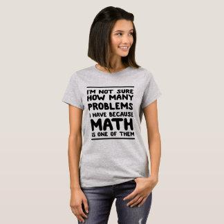 Camiseta Eu não sou certo quantos problemas eu tenho porque