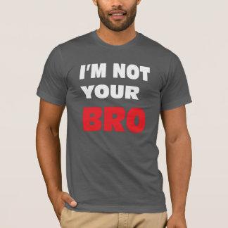 Camiseta Eu não sou seu BRO.