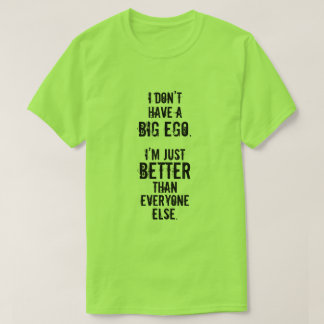 Camiseta EU NÃO TENHO UM EGO GRANDE. Eu sou APENAS MELHOR…
