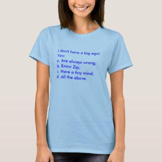 Camiseta Eu não tenho um ego grande! Você: a. Seja sempre
