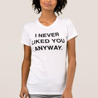 Camiseta Eu nunca gostei de você de qualquer maneira