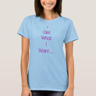 Camiseta Eu obtenho o que eu quero…