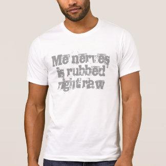 Camiseta Eu os nervos é cru direito friccionado