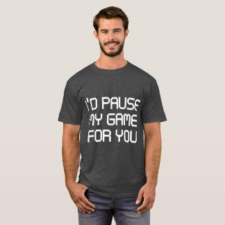 Camiseta Eu pausaria meu jogo para você t-shirt