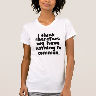 Camiseta Eu penso, conseqüentemente nós não não temos nada